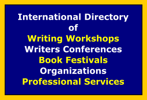 International Directory of Writing Workshops, Writers Conferences, Book Festivals, Organizations & Professional Services
